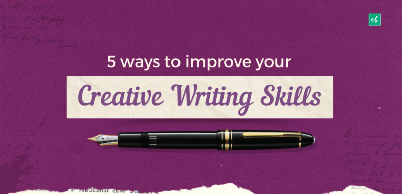 5 ways to improve your creative writing skills